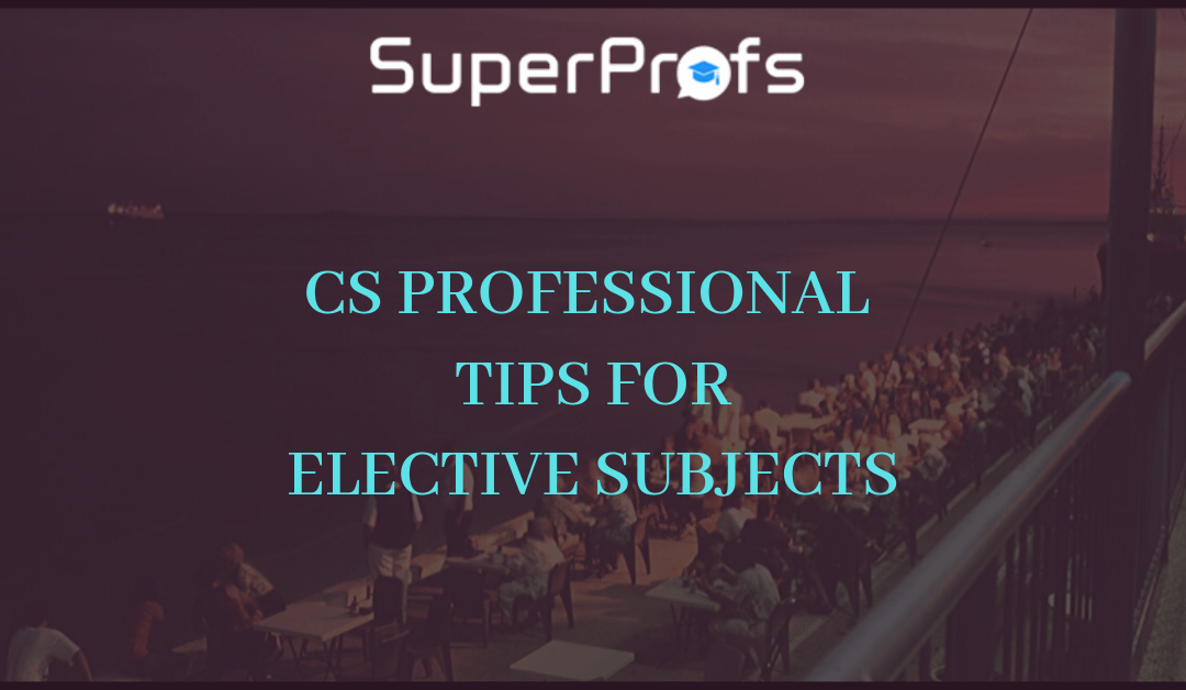 CS Professional [Imp Tips] – For Elective Subject