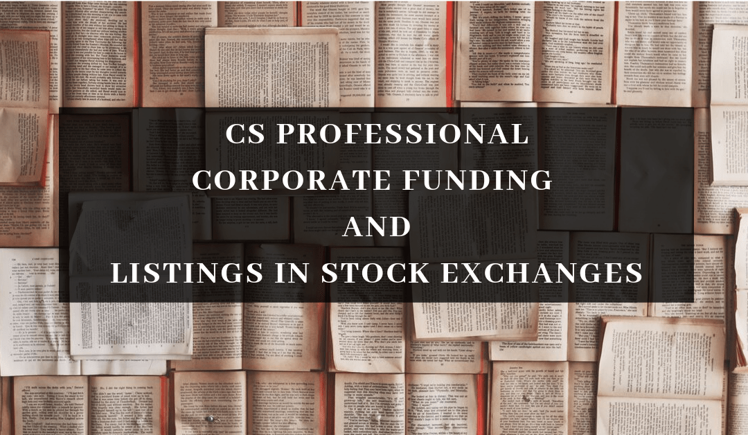 CS Professional [Imp tips] – Corporate Funding & Listings in Stock Exchanges