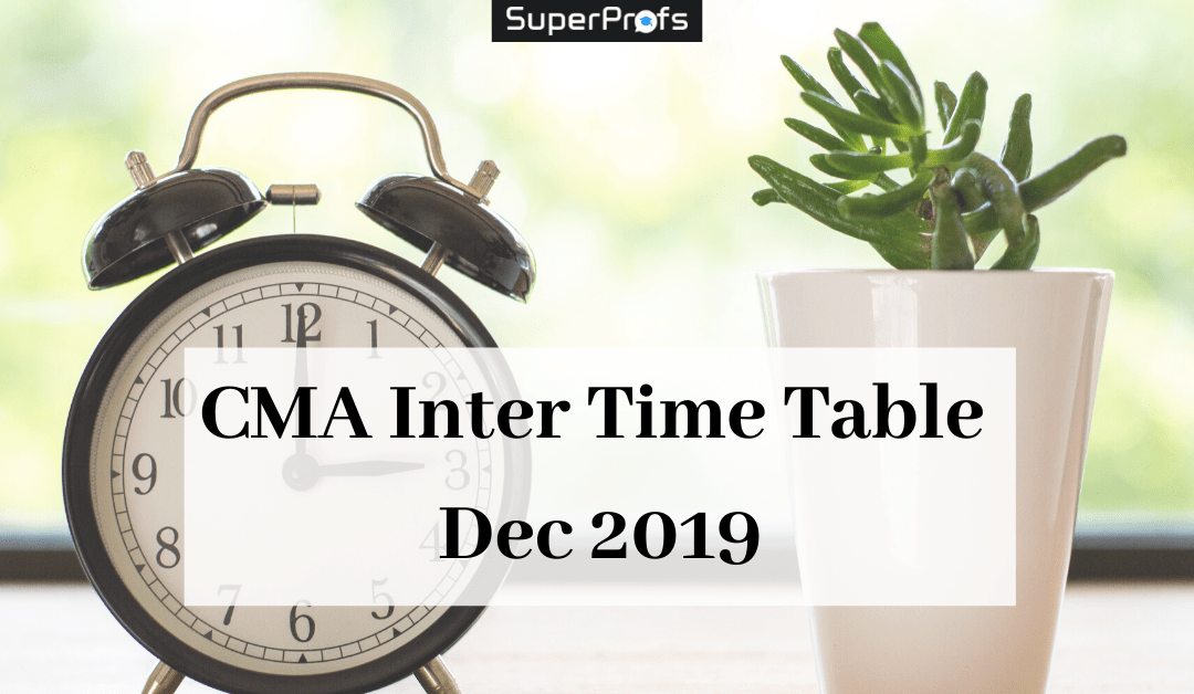 CMA Inter Exam Time Table Dec 2019