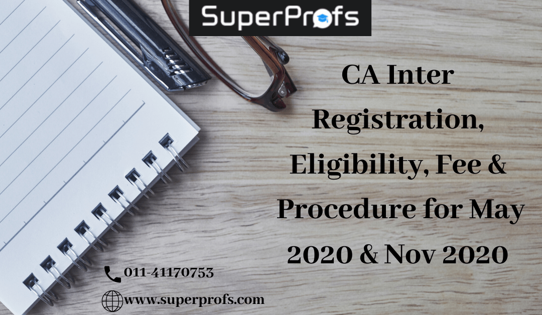 CA Inter Registration, Eligibility, Fee & Procedure for May 2020