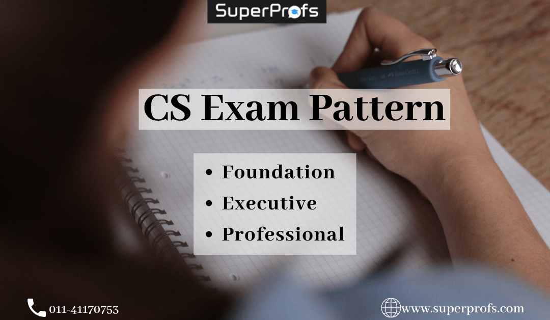 CS Exam Pattern – Foundation | Executive | Professional