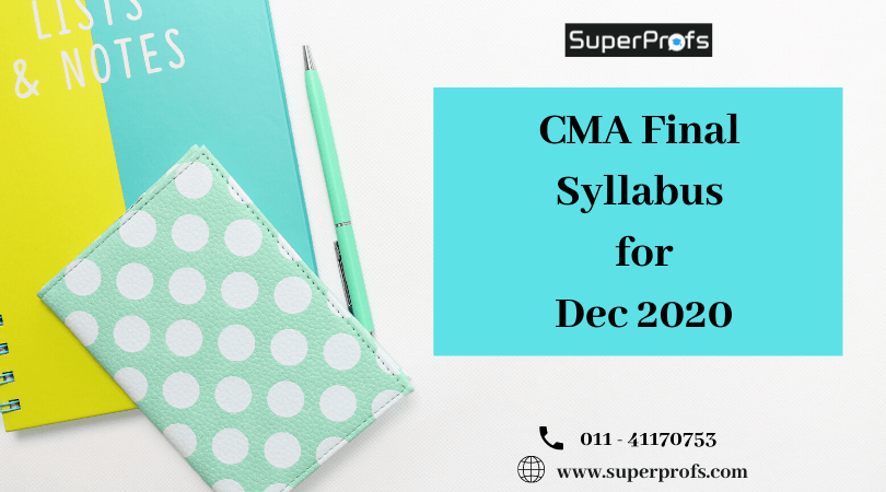 CMA Final Syllabus Dec 2020 – Subjects in ICMAI New Syllabus