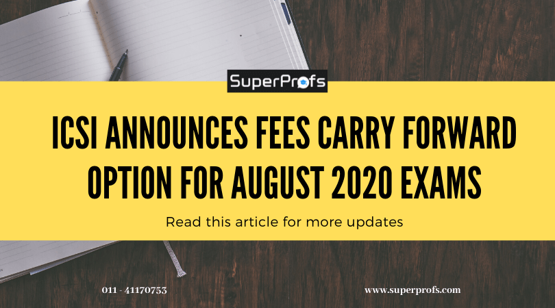 ICSI announces fees carry forward option for August 2020 exams – Full details here