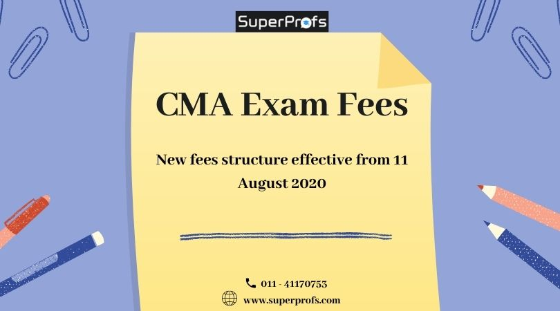 CMA exam fees – New fees structure effective from 11 August 2020 announced by ICMAI