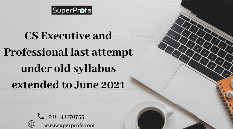 CS Executive and Professional last attempt under old syllabus extended to June 2021